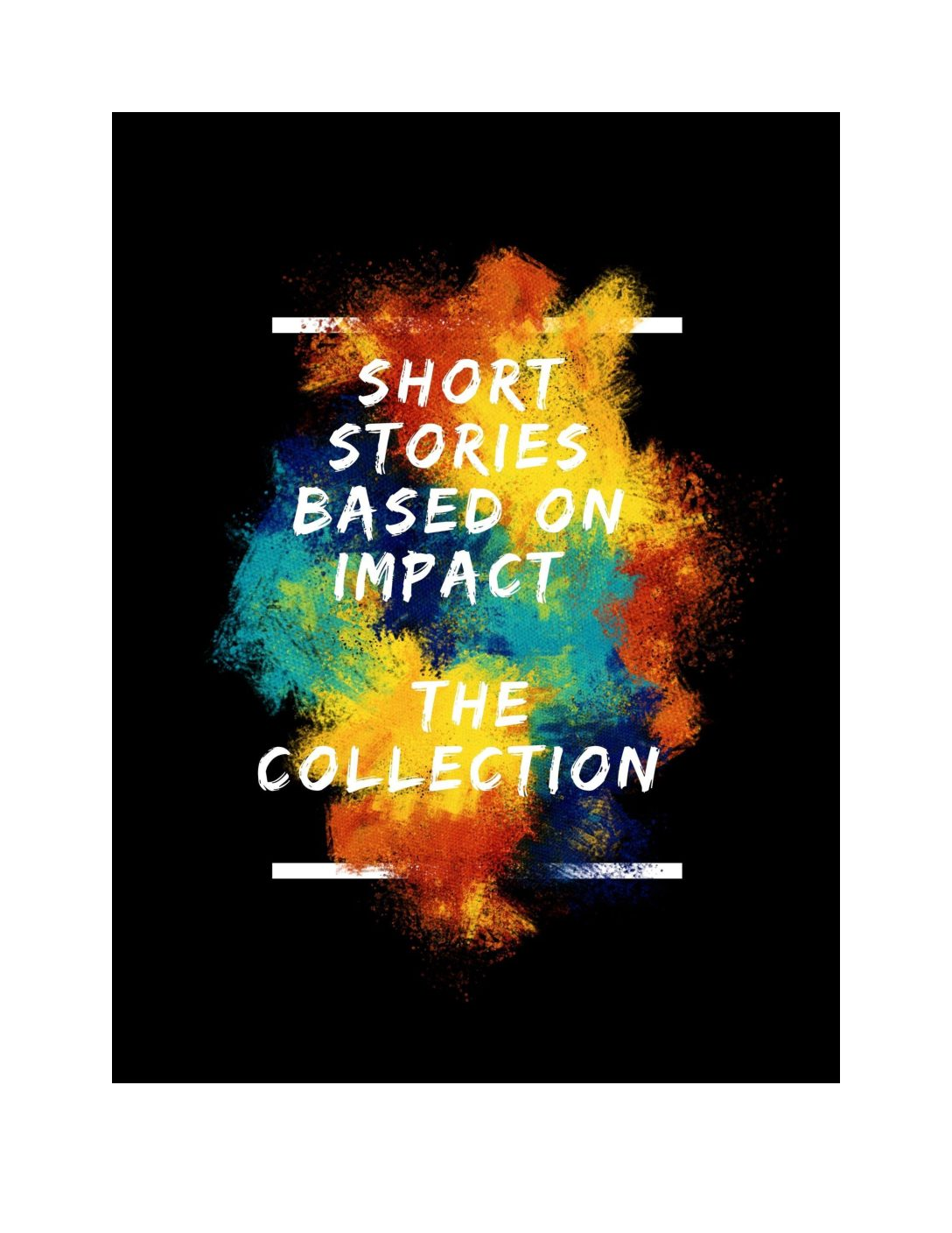 Short Stories Based on Impact: The Collection